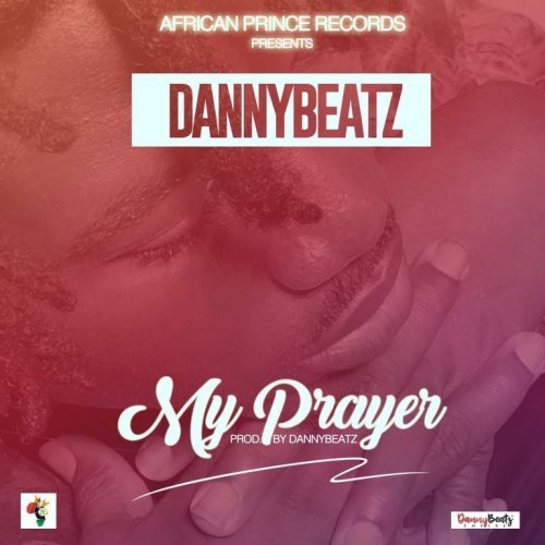Danny Beatz My Prayer Prod by Danny Beatz - Danny Beatz - My Prayer (Prod. By Danny Beatz)
