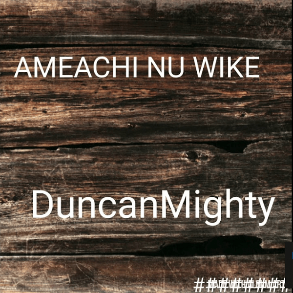 Duncan Mighty Amaechi Nu Wike Mp3 Download MAGTRENDZ.NET  - Duncan Mighty - Ameachi Nu Wike