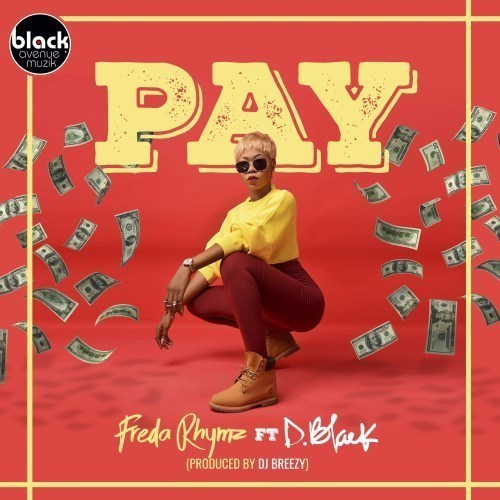 Freda Rhymz Pay Artwork  - Freda Rhymz ft. D-Black - Pay (Prod by Dj Breezy)