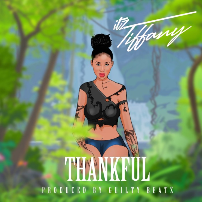 Itz Tiffany – Thankful Prod. By GuiltyBeatz0A0A - Itz Tiffany - Thankful (Prod. by Guilty Beatz)