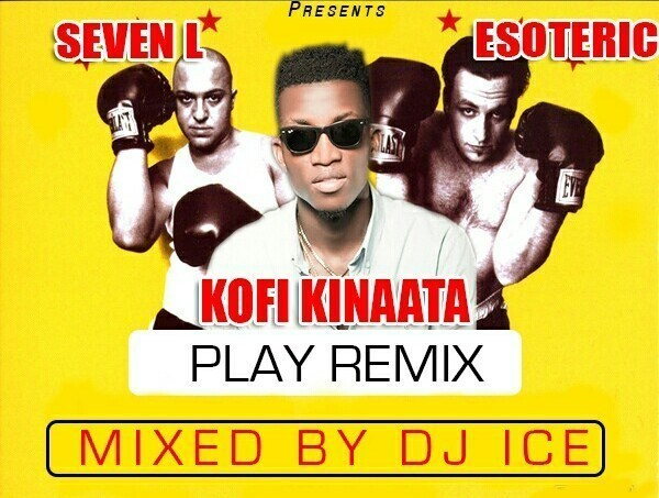Kofi Kinaata Play Remix 7L Esoteric Dj Ice  - Kofi Kinaata - Play Remix Feat. Seven L x Esoteric (Mixed-By-Dj-Ice)