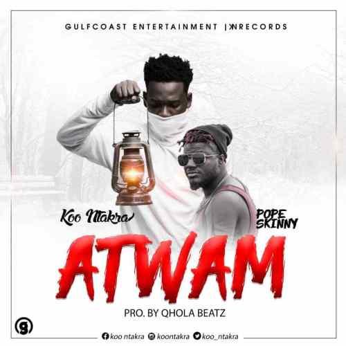 Koo Ntakra ATWAM - Koo Ntakra - Atwam Ft. Pope Skinny (Prod By QholaBeatz)