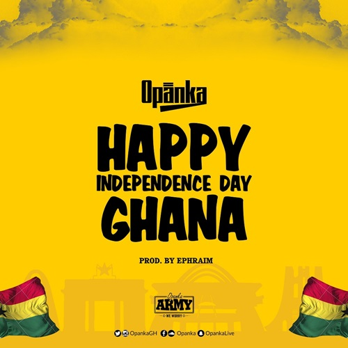 Opanka Happy Independence Day Ghana  - Opanka - Happy Independence Day Ghana (Prod by Epheraim)