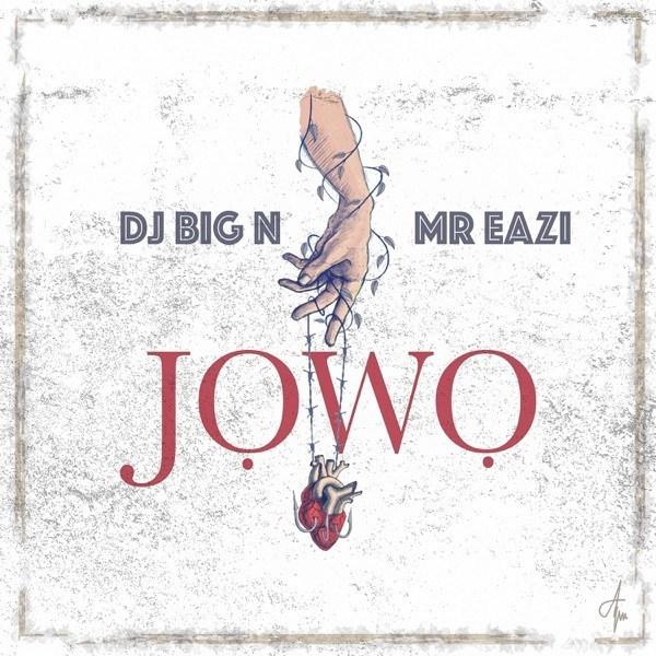 dj big n ft mr eazi jowo  - DJ Big N ft. Mr Eazi - Jowo