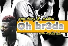 Photo of Pope Skinny – Oh Br3da Feat. Medikal (prod. by Unkle Beat)