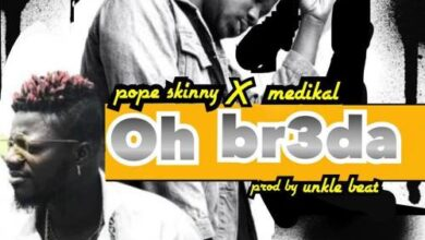 Photo of Pope Skinny - Oh Br3da Feat. Medikal (prod. by Unkle Beat)