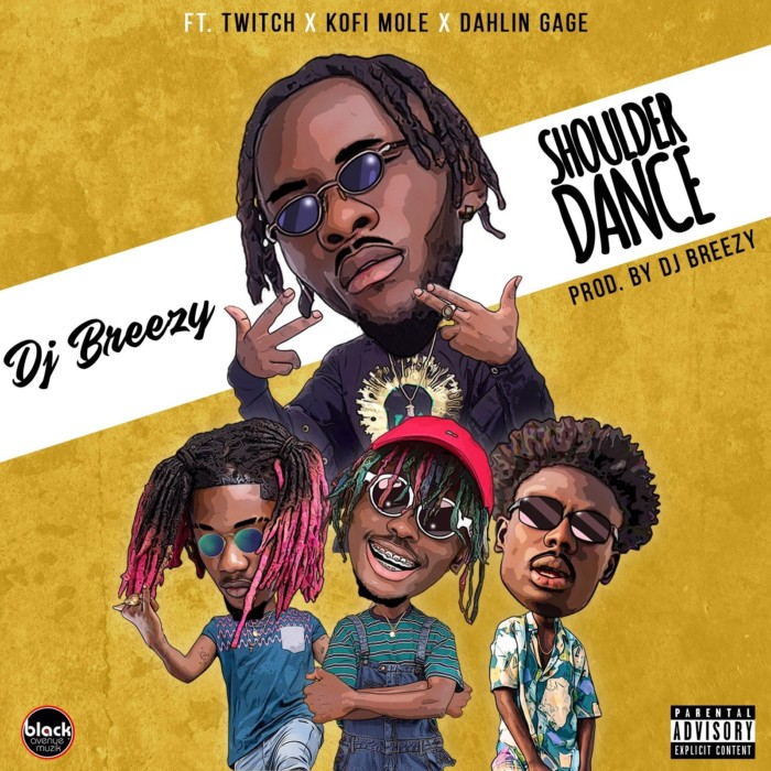 DJ Breezy Ft Twitch x Kofi Mole x Dahlin Gage   Shoulder Dance Prod Dj Breezy  - DJ-Breezy – Shoulder Dance Ft. Twitch x Kofi Mole x Dahlin Gage (Prod. By Dj Breezy)