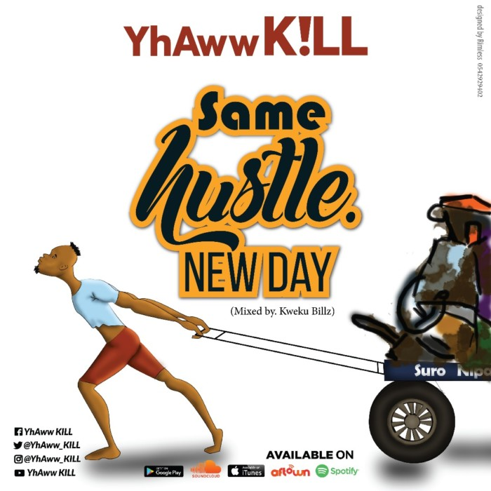 YhAww KILL - Same Hustle, New Day (Mixed.By Kweku Billz)