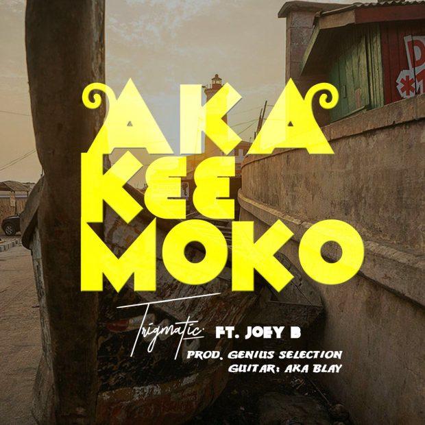 trigmatic 620x620 - TRIGMATIC - Aka K33 Moko ft. Joey B