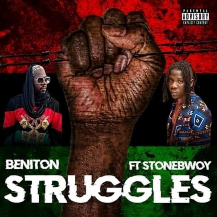 Beniton – Struggles Ft. StoneBwoy - Beniton ft. StoneBwoy - Struggles