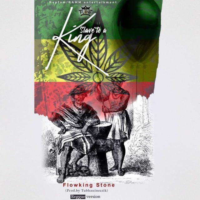 Flowking Stone Slave To A King Reggae Version Prod By TubhaniMuzik - Flowking Stone – Slave To A King Reggae Version (Prod_By_TubhaniMuzik)