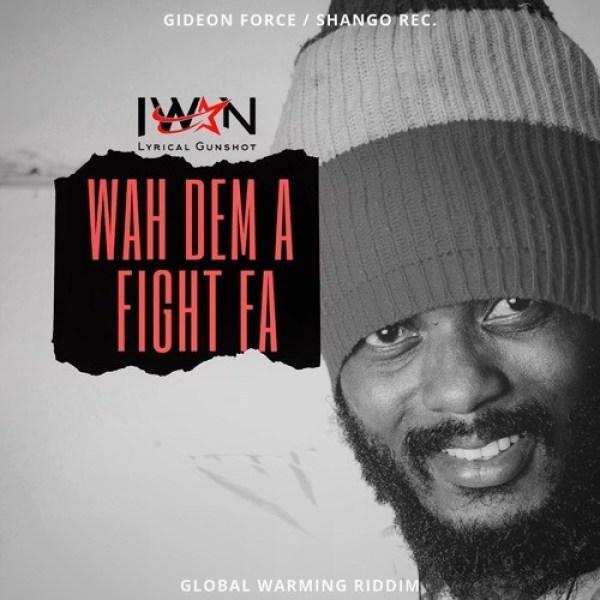 IWAN Wah Dem A Fight  - IWAN - Wah Dem A Fight Fa (Letter To Shatta Wale Stonebwoy)