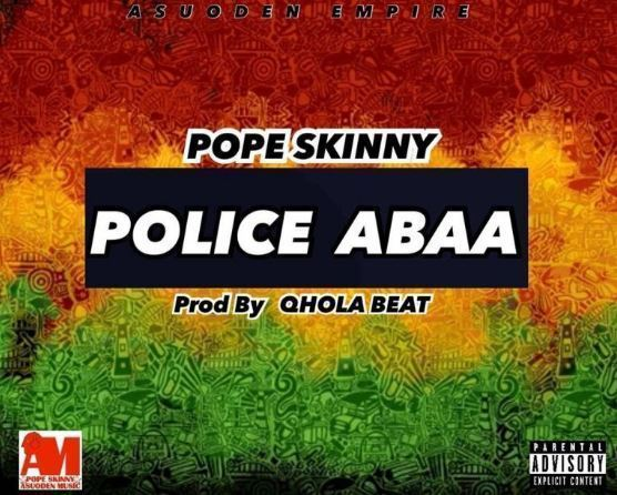 Pope Skinny Police Abaa Prod by Qhola Beatz - Pope Skinny - Police Abaa (Prod-By-Qhola-Beat)