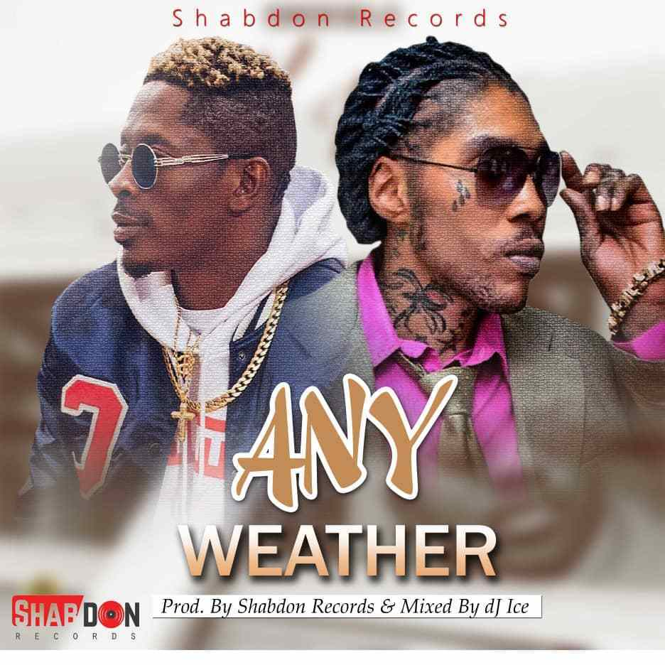 Vybz Kartel x Shatta Wale Any Weather Prod. by Shabdon Records Mixed by dJ ice - Vybz Kartel x Shatta Wale - Any Weather (Prod.-by-Shabdon-Records-Mixed-by-dJ-ice)