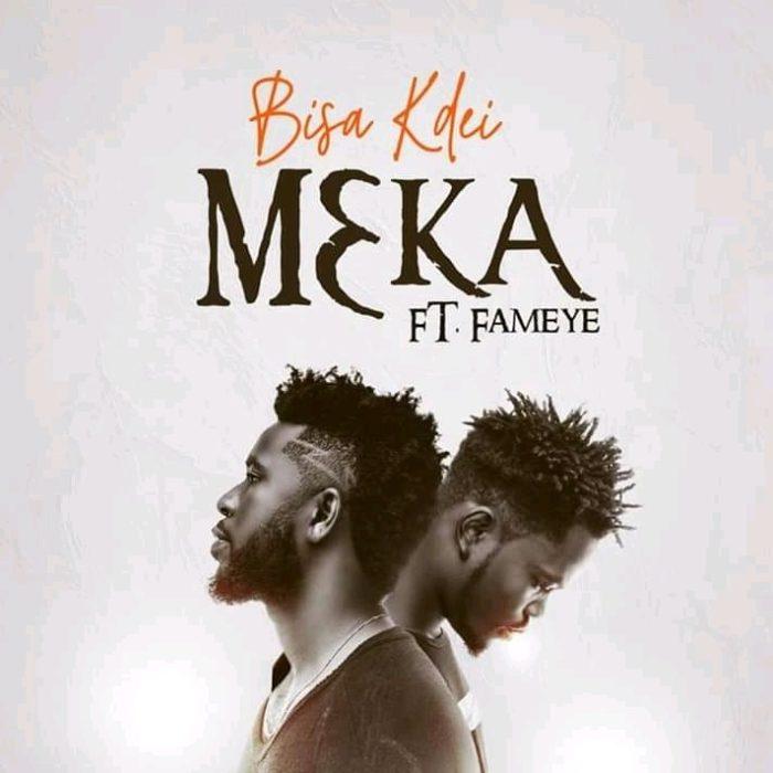 Bisa Kdei – Meka Ft. Fameye - Bisa Kdei - Meka ft. Fameye [Download]