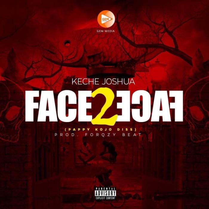 Keche Joshua Face 2 Face Pappy Kojo Diss Prod. By Forqzy Beat - Keche Joshua - Face 2 Face (Pappy Kojo Diss)
