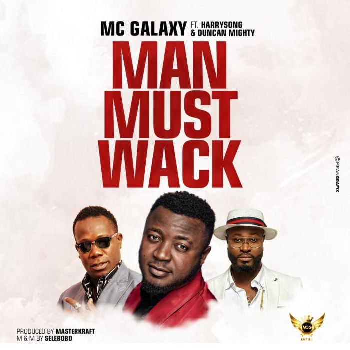 Man must Wack 700x700 - MC Galaxy ft. Harrysong x Duncan Mighty - Man Must Wack
