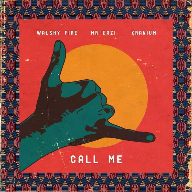 Walshy Fire Mr Eazi Kranium Call Me - Walshy Fire ft. Mr Eazi x Kranium - Call Me