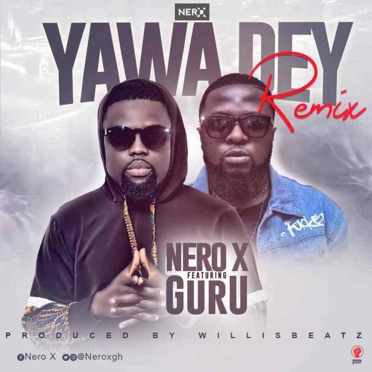 Nero X - Yawa Go Dey Remix ft. Guru (Prod.-By-WillisBeatz)