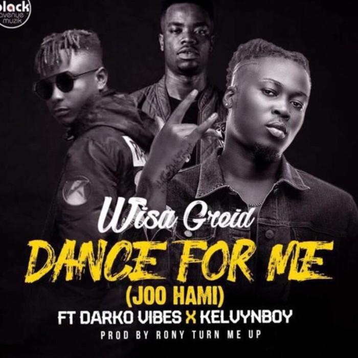dance for me 1 - Wisa Greid – Dance For me Ft. DarkoVibes x Kelvyn Boy (Prod.-By-Rony-Turn-Me-Up)