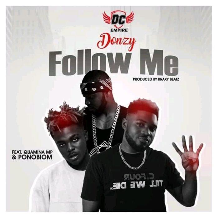 Donzy – Follow Me ft. Quamina MP & Yaa Pono (Prod by Kraxy Beatz) {Mp3 Download}