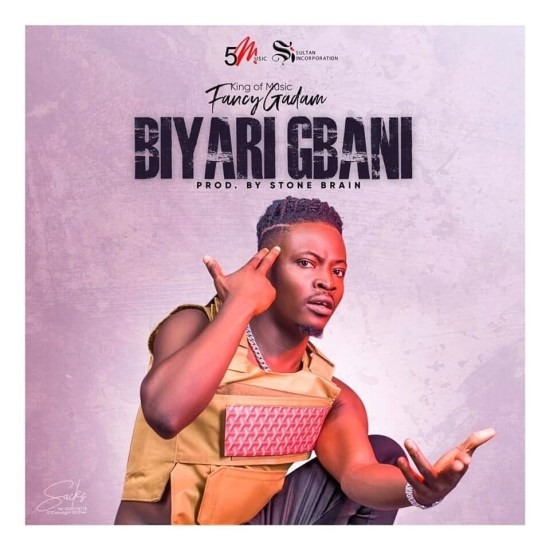 Fancy Gadam – Biyari Gbani Prod by Stone B - Fancy Gadam – Biyari Gbani (Prod by Stone B)