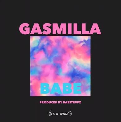 Gasmilla – Babe Prod by Basstrvpz - Gasmilla – Babe (Prod by Basstrvpz)