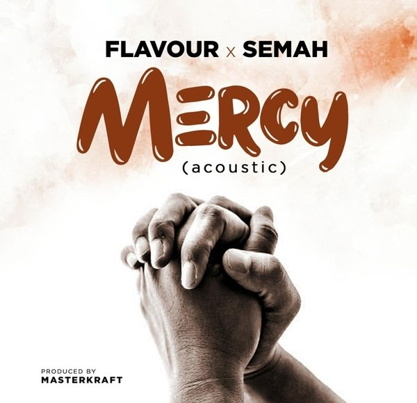 MERCY Acoustic – Flavour x Semah  - Flavour ft. Semah - Mercy {Download mp3}