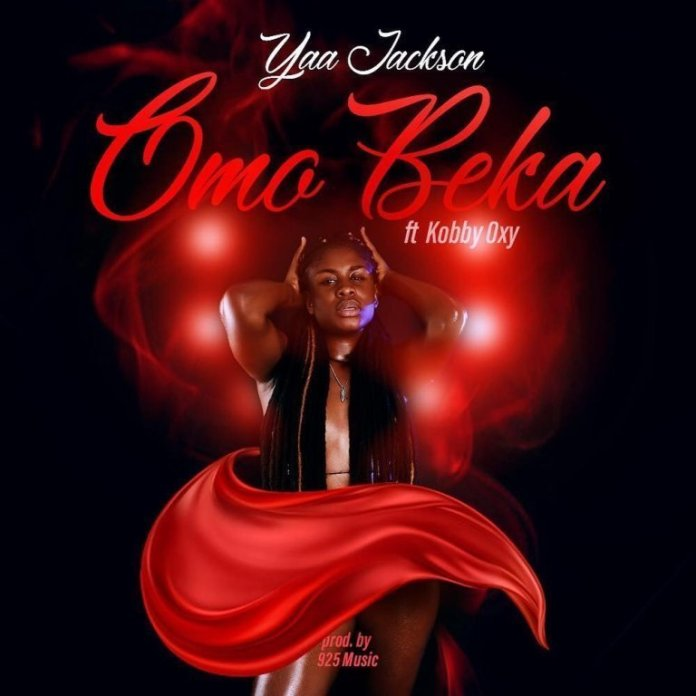 Yaa Jackson Ft. Kobby Ouxy Omo Beka Prod By 925 Music  - Yaa Jackson - Omo Beka Feat. Kobby Oxy