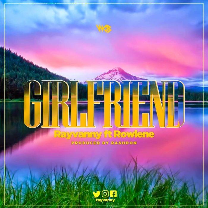 d30d0c885475ad96c7e13b939fa1f0a8c2b5fbefbf97a88651f6c60a89dd500a - Rayvanny – Girlfriend ft. Rowlene {Download mp3}