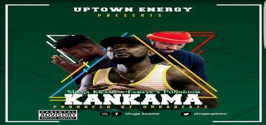 Photo of Shuga Kwame – Kankama ft. Fameye x Yaa Pono (Prod By Unda Beat)