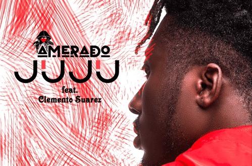 Amerado – Juju Ft. Clemento Suarez0A0A - Amerado – Juju ft. Clemento Suarez
