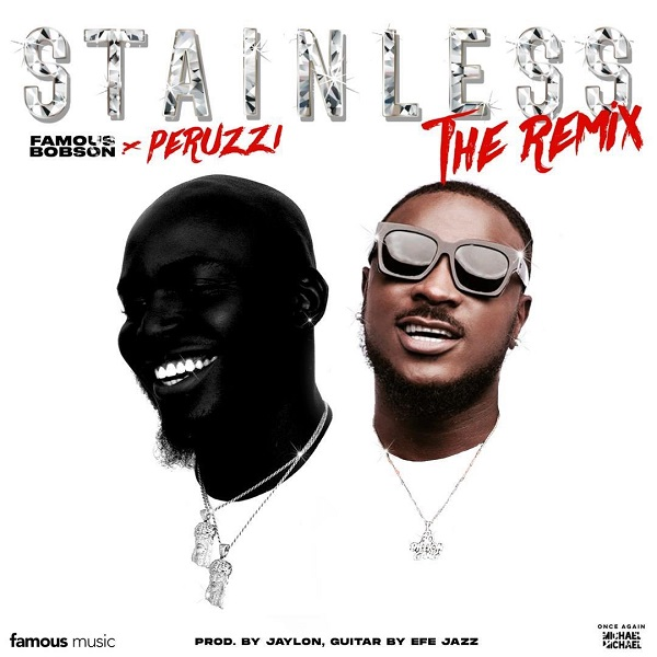Famous Bobson Stainless Remix - Famous Bobson – Stainless (Remix) ft. Peruzzi