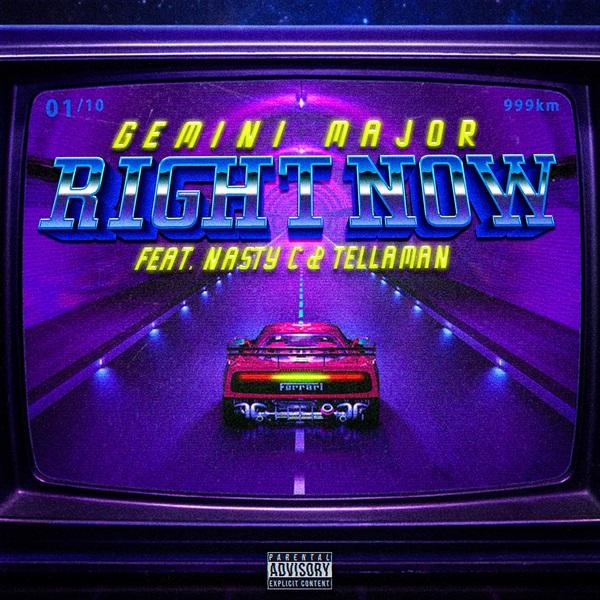 Gemini Major Right Now - Gemini Major ft. Nasty C & Tellaman - Right Now