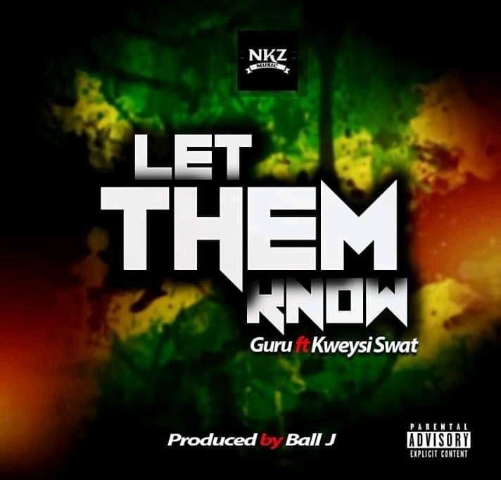 Guru – Let Them Know Ft. Kweysi Swat Prod.By Ball J - Guru – Let Them Know ft. Kweysi Swat (Prod. by Ball J)