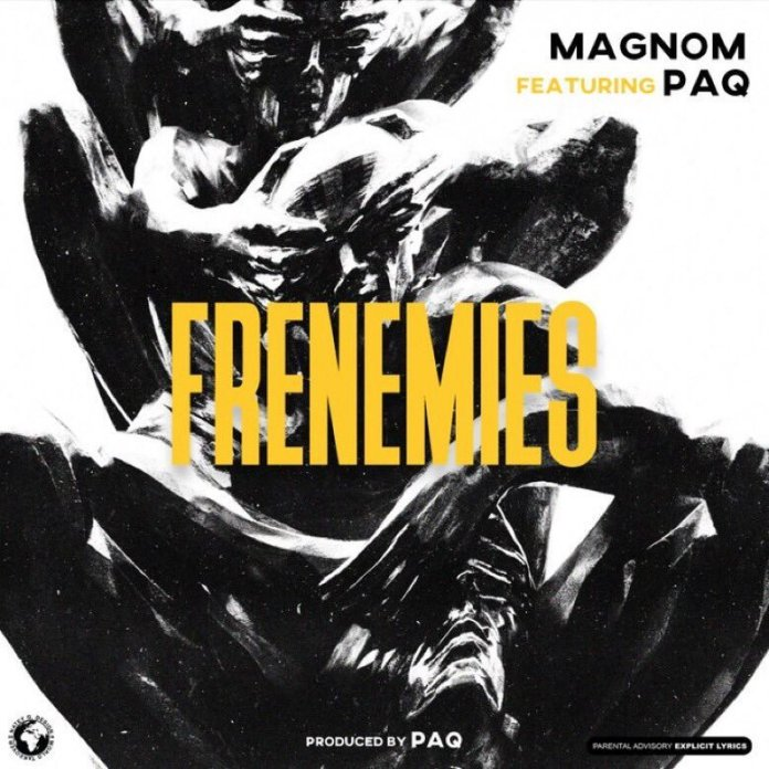 Magnom – Frenemies - Magnom - Frenemies Ft. Paq (Prod. By Paq)