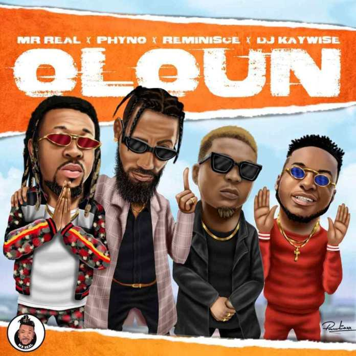 Oloun - Mr Real – Oloun ft. Phyno, Reminisce, DJ Kaywise