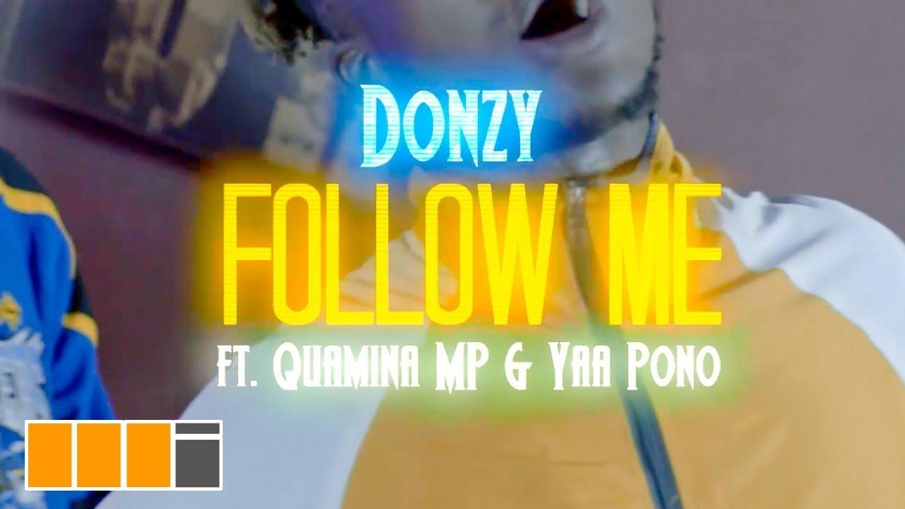 donzy follow me ft quamina mp ya - Donzy - Follow Me ft. Quamina MP & Yaa Pono (Official Video)