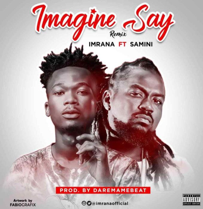 imaginesay rmx - Imrana ft. Samini - Imagine Say Rmx [Prod By Daremamebeat]