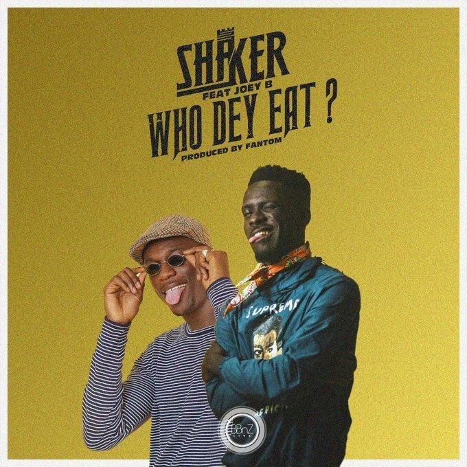 shaker ft joey b - Shaker – Who Dey Eat Ft. Joey B