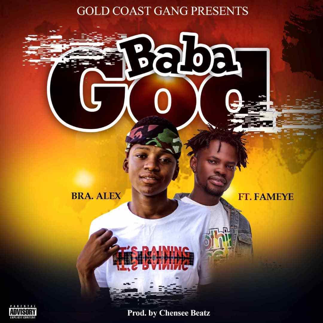 Bra Alex Baba God Ft. Fameye Prod. By Chensee Beatz - Bra Alex – Baba God ft. Fameye (Prod. By Chensee Beatz)