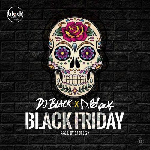 D Black Black Friday - D-Black & DJ Black – Black Friday (Prod by DJ Breezy)