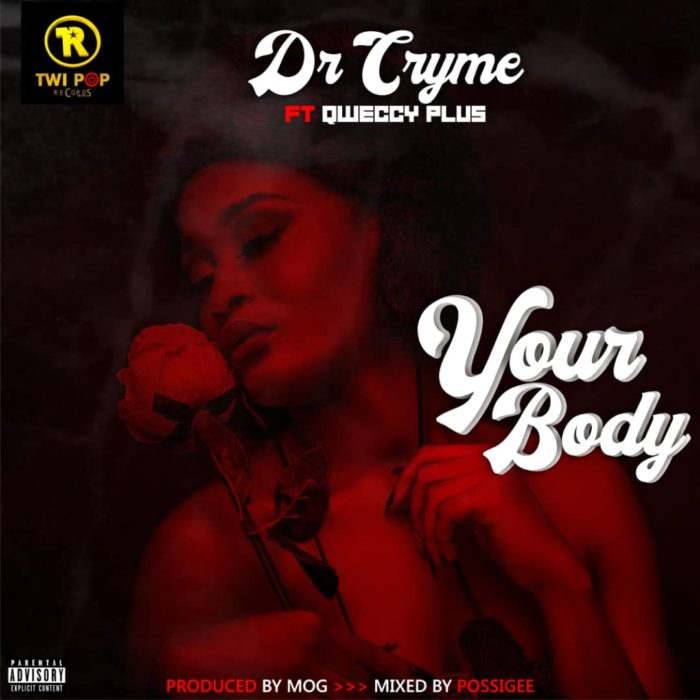 Dr Cryme – Your Body ft. Qweccy Plus Prod. by MOG Beatz0A0A - Dr Cryme – Your Body ft. Qweccy Plus (Prod by MOG Beatz)