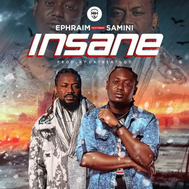 Ephraim Ft Samini Insane Prod By DatBeatGod  - Ephraim – Insane ft Samini