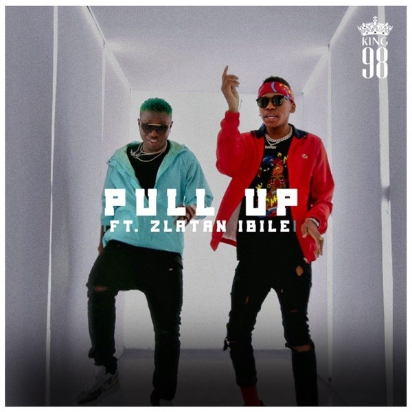 King 98 Pull Up - King 98 – Pull Up ft. Zlatan