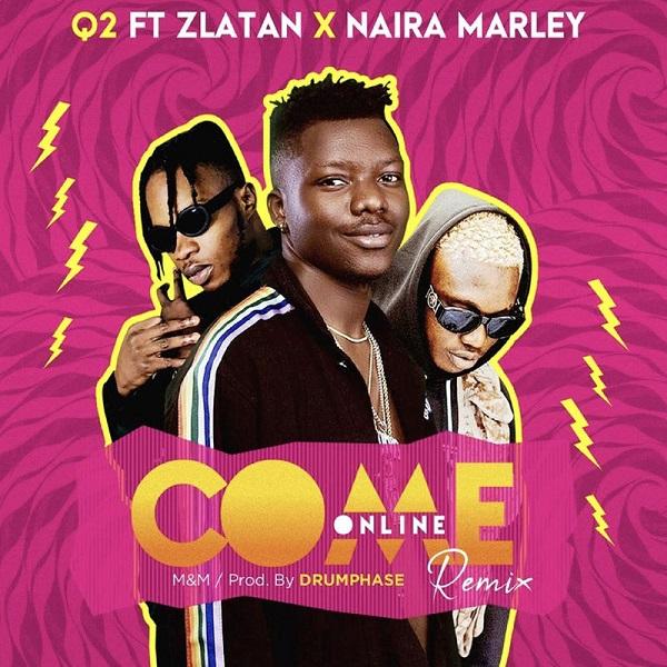 Q2. - Q2 ft. Zlatan, Naira Marley – Come Online (Remix)