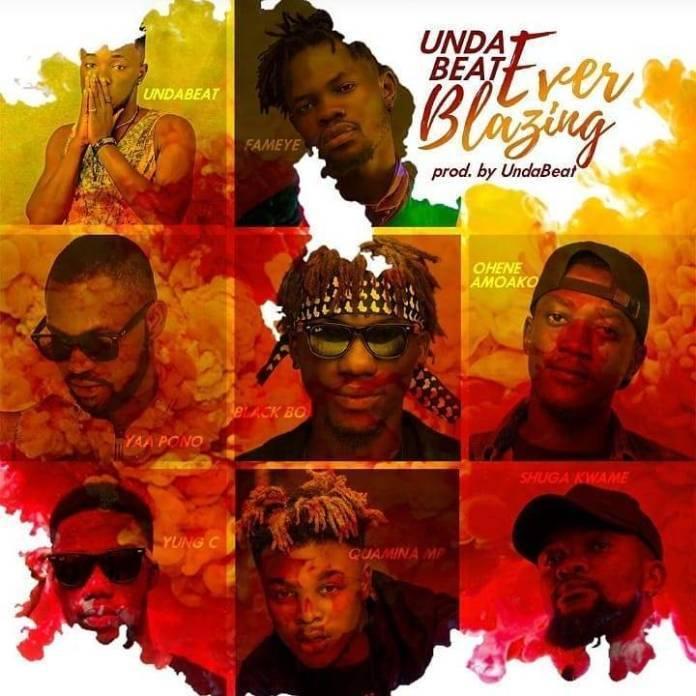 Unda Beat Ft. Fameye Quamina MP Yaa Pono Shuga Kwame Yung C Black Bo Ohene Amoako – Everblazing0A0A - Unda Beat – Ever Blazing Ft. Fameye, Quamina MP, Yaa Pono, Shuga Kwame, Yung C, Black Bo, Ohene Amoako