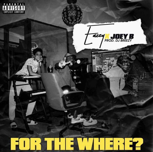 eazzy 620x619 - Eazzy ft. Joey B – For the Where (Prod. by DJBreezy)