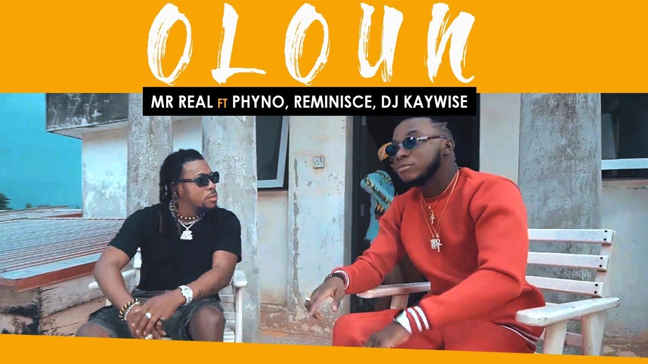 mr real oloun ft phyno reminisce - MR REAL - OLOUN FT. PHYNO, REMINISCE, DJ KAYWISE (Official Video)