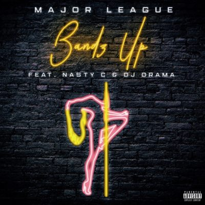 Major League – Bandz Up ft. Nasty C, DJ Drama